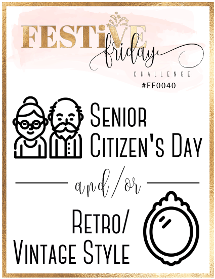 Graphic depicting the current challenge prompts for Festive Friday (festivefridaychallenge.com). Challenge 40 is Senior Citizen's Day and/or Retro/Vintage style
